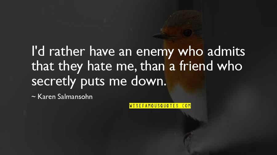 Enemy And Friends Quotes By Karen Salmansohn: I'd rather have an enemy who admits that