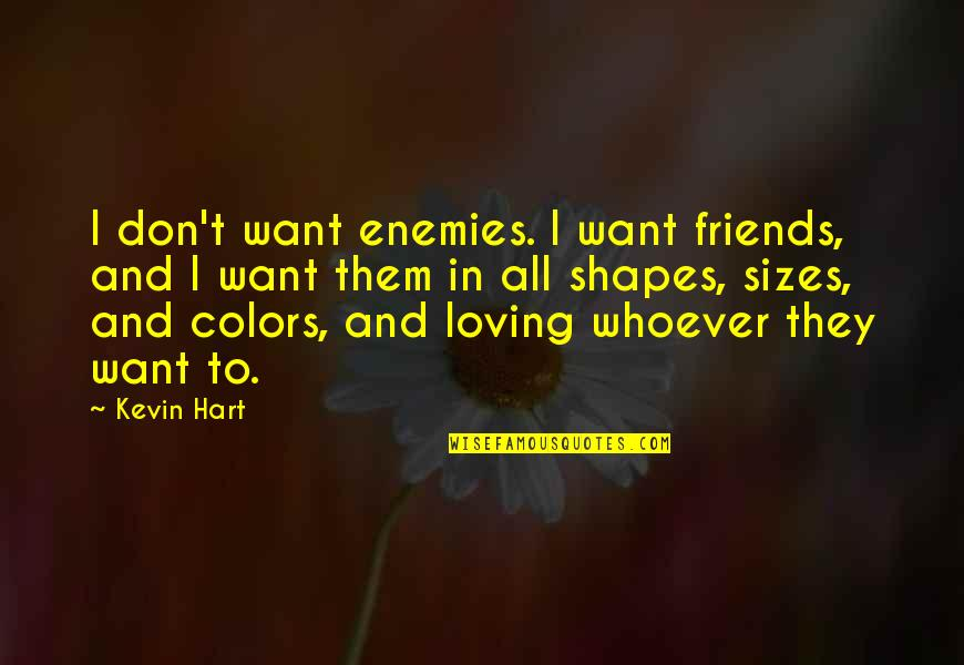 Enemy And Friends Quotes By Kevin Hart: I don't want enemies. I want friends, and