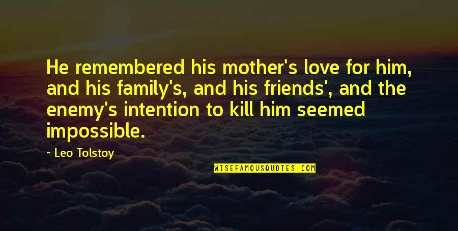 Enemy And Friends Quotes By Leo Tolstoy: He remembered his mother's love for him, and