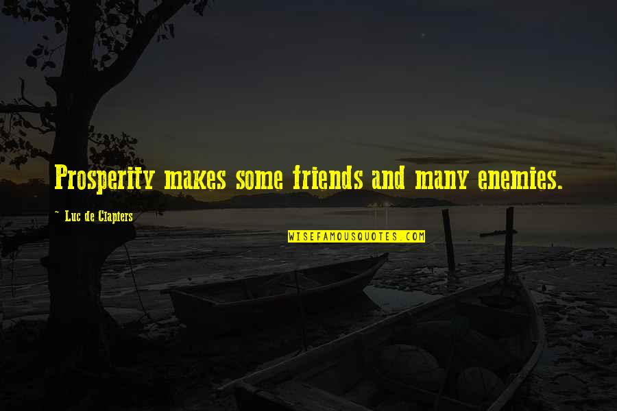 Enemy And Friends Quotes By Luc De Clapiers: Prosperity makes some friends and many enemies.