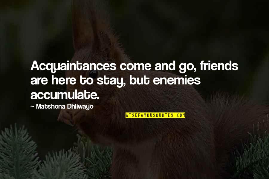 Enemy And Friends Quotes By Matshona Dhliwayo: Acquaintances come and go, friends are here to