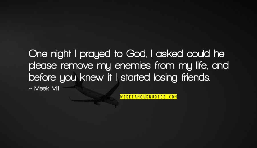 Enemy And Friends Quotes By Meek Mill: One night I prayed to God, I asked