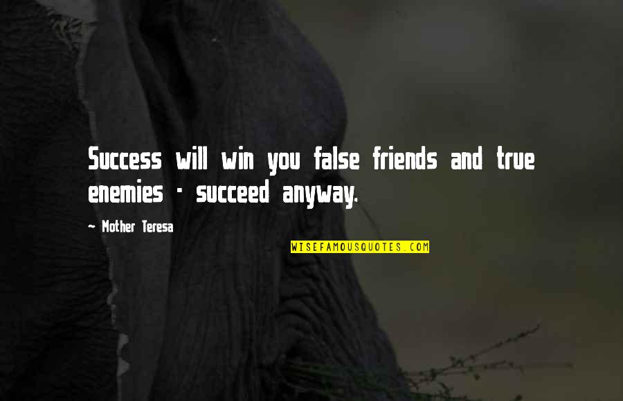 Enemy And Friends Quotes By Mother Teresa: Success will win you false friends and true
