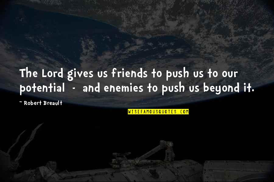 Enemy And Friends Quotes By Robert Breault: The Lord gives us friends to push us