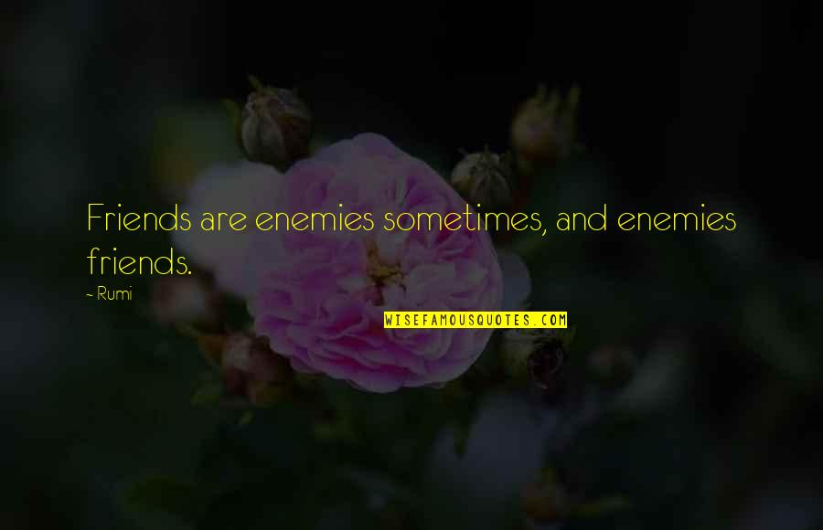 Enemy And Friends Quotes By Rumi: Friends are enemies sometimes, and enemies friends.
