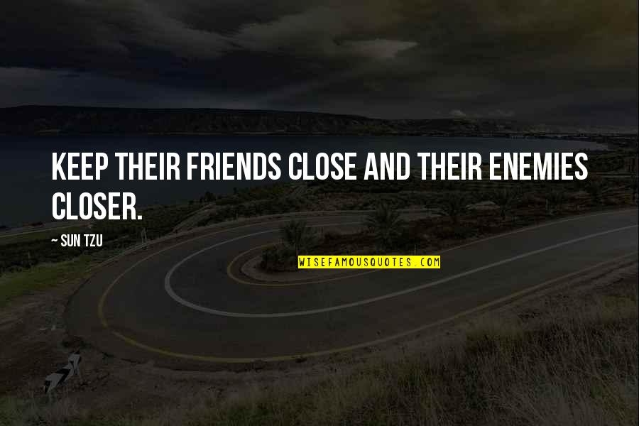 Enemy And Friends Quotes By Sun Tzu: Keep their friends close and their enemies closer.