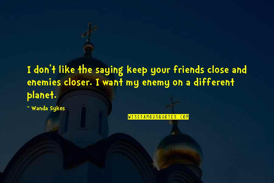 Enemy And Friends Quotes By Wanda Sykes: I don't like the saying keep your friends
