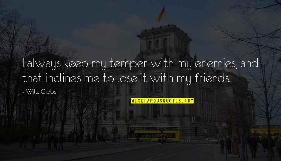 Enemy And Friends Quotes By Willa Gibbs: I always keep my temper with my enemies,