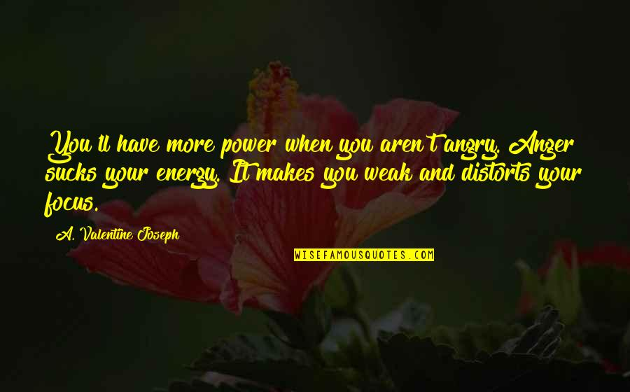 Energy And Focus Quotes By A. Valentine Joseph: You'll have more power when you aren't angry.