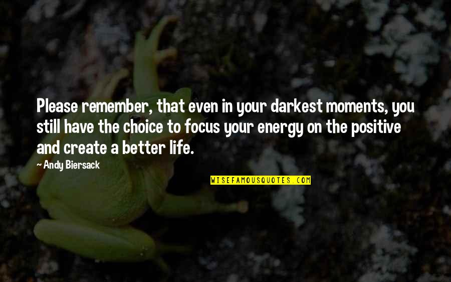 Energy And Focus Quotes By Andy Biersack: Please remember, that even in your darkest moments,