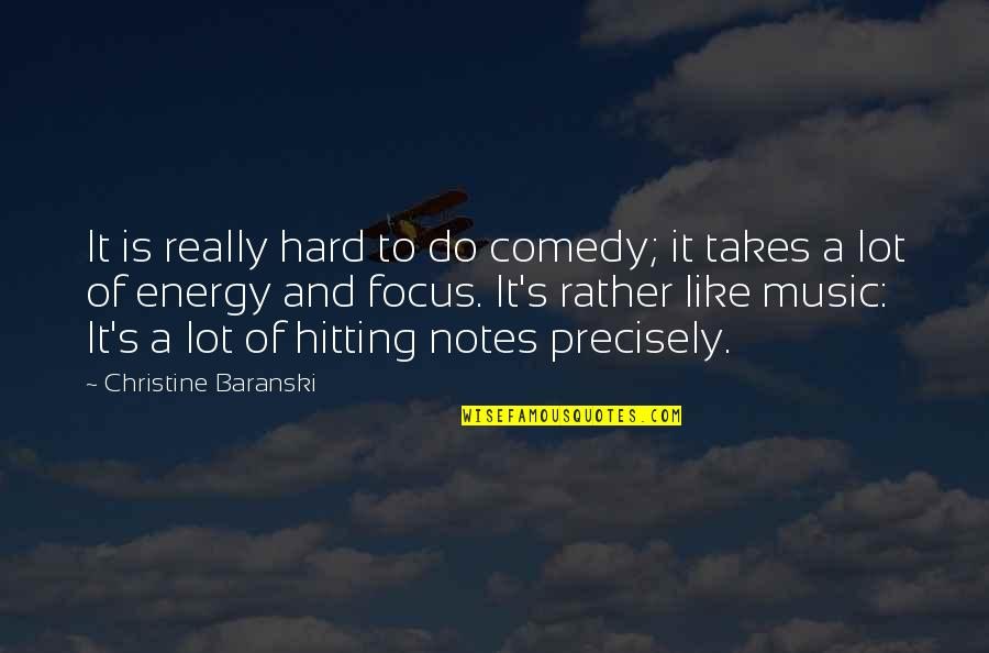 Energy And Focus Quotes By Christine Baranski: It is really hard to do comedy; it