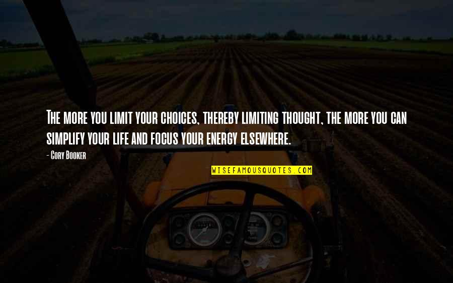 Energy And Focus Quotes By Cory Booker: The more you limit your choices, thereby limiting