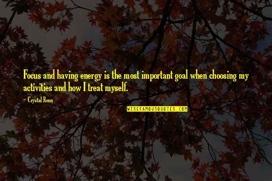 Energy And Focus Quotes By Crystal Renn: Focus and having energy is the most important