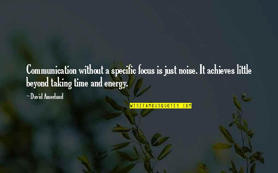 Energy And Focus Quotes By David Amerland: Communication without a specific focus is just noise.