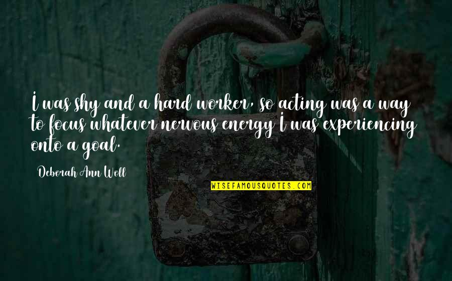 Energy And Focus Quotes By Deborah Ann Woll: I was shy and a hard worker, so