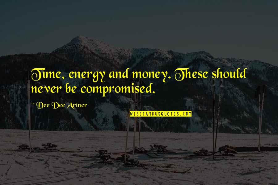 Energy And Focus Quotes By Dee Dee Artner: Time, energy and money. These should never be
