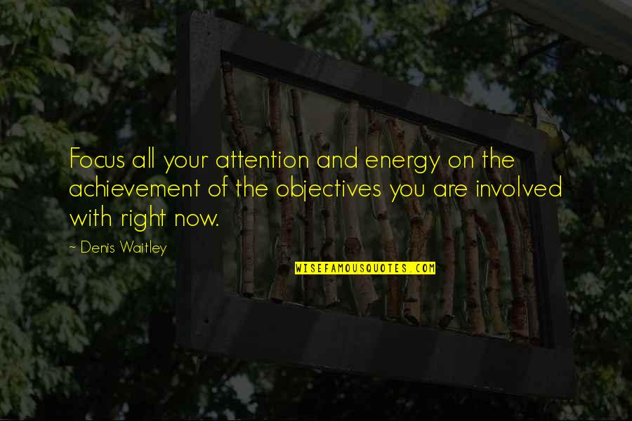 Energy And Focus Quotes By Denis Waitley: Focus all your attention and energy on the