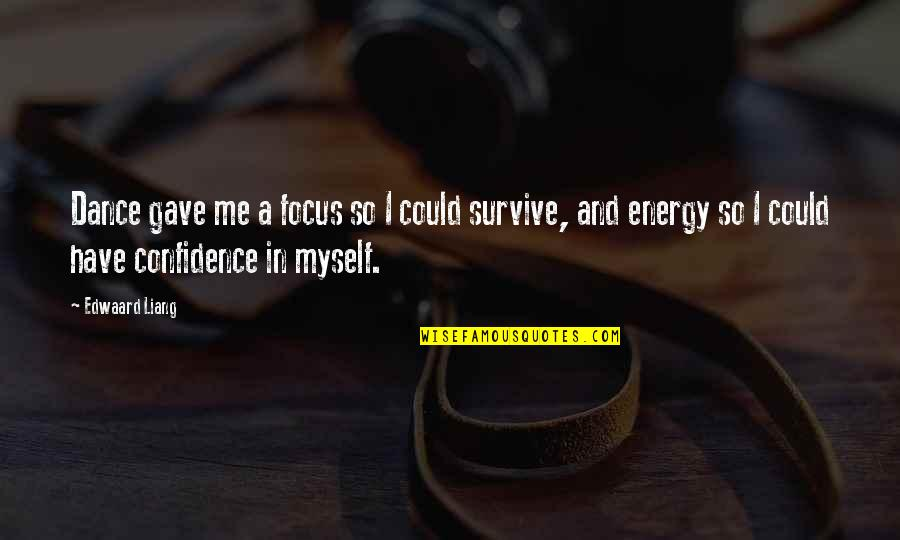 Energy And Focus Quotes By Edwaard Liang: Dance gave me a focus so I could