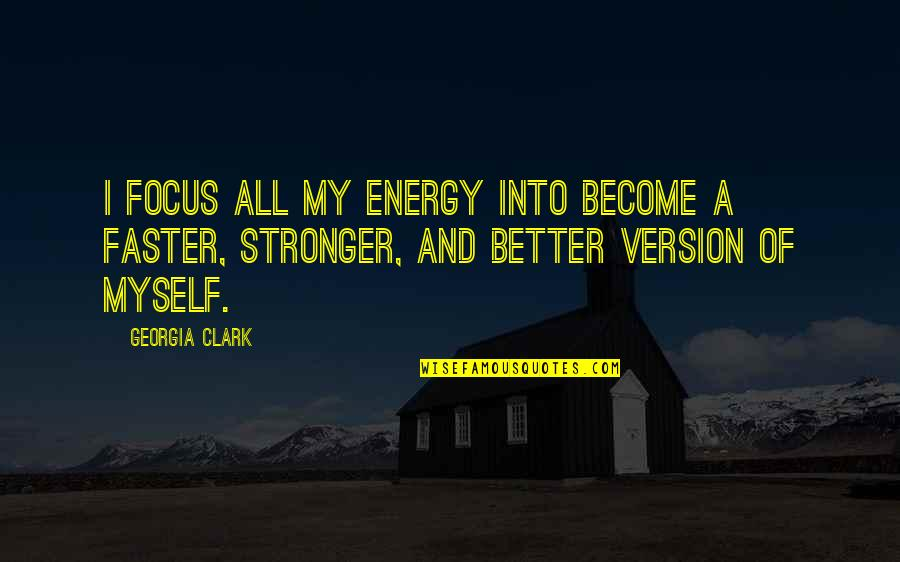 Energy And Focus Quotes By Georgia Clark: I focus all my energy into become a
