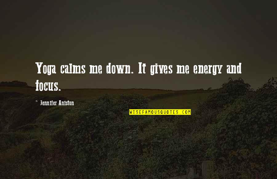 Energy And Focus Quotes By Jennifer Aniston: Yoga calms me down. It gives me energy