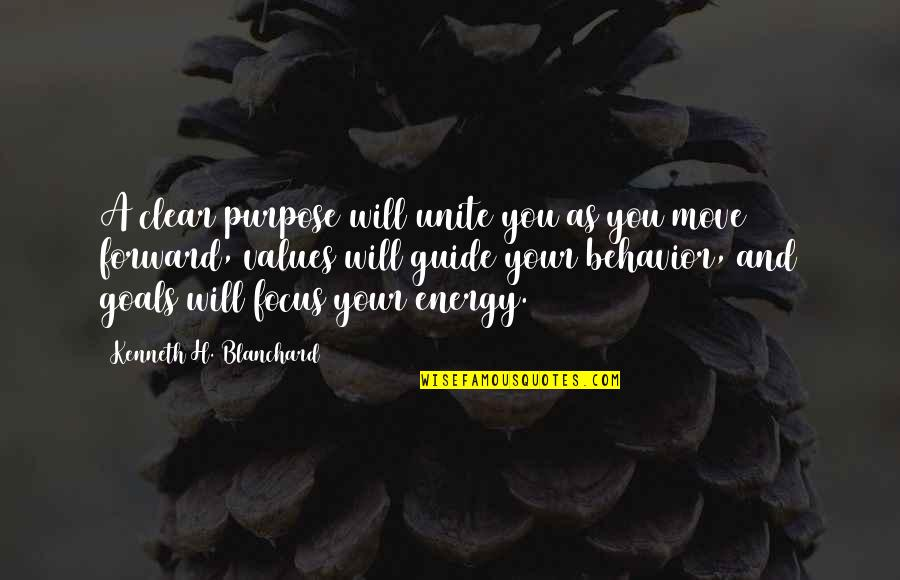 Energy And Focus Quotes By Kenneth H. Blanchard: A clear purpose will unite you as you