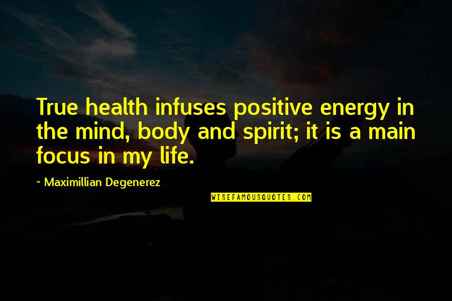 Energy And Focus Quotes By Maximillian Degenerez: True health infuses positive energy in the mind,