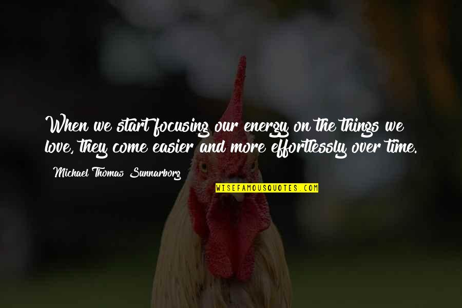 Energy And Focus Quotes By Michael Thomas Sunnarborg: When we start focusing our energy on the