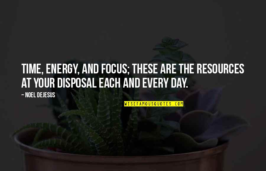 Energy And Focus Quotes By Noel DeJesus: Time, energy, and focus; these are the resources