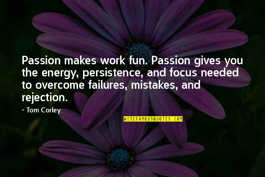 Energy And Focus Quotes By Tom Corley: Passion makes work fun. Passion gives you the