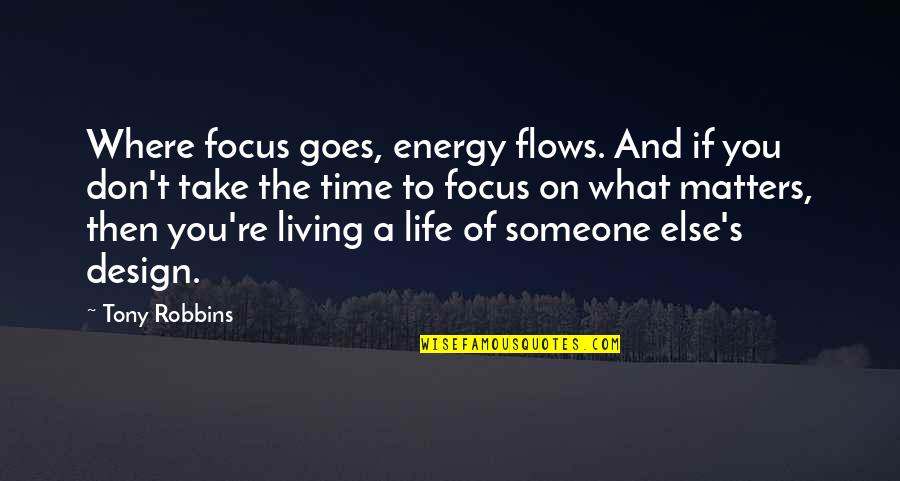 Energy And Focus Quotes By Tony Robbins: Where focus goes, energy flows. And if you