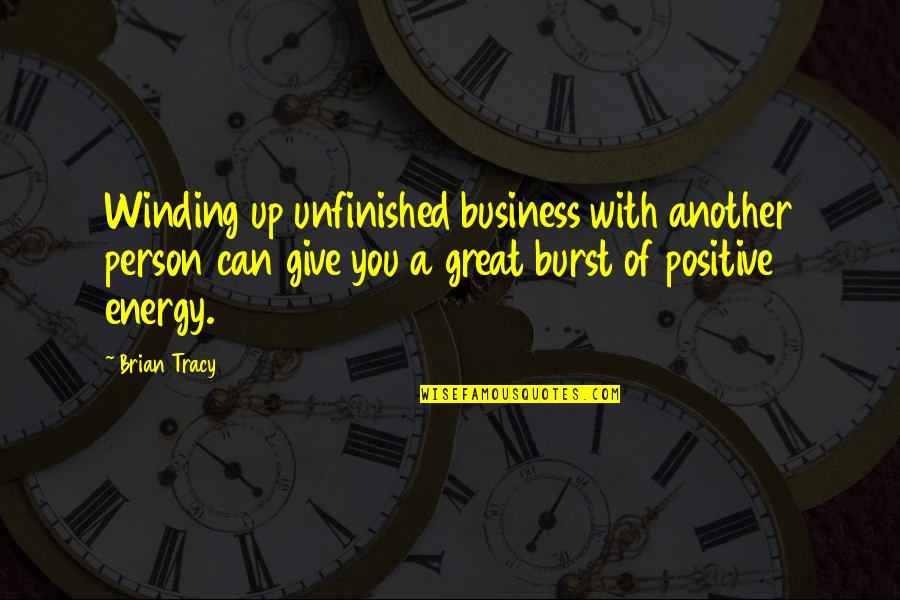 Energy And Motivation Quotes By Brian Tracy: Winding up unfinished business with another person can