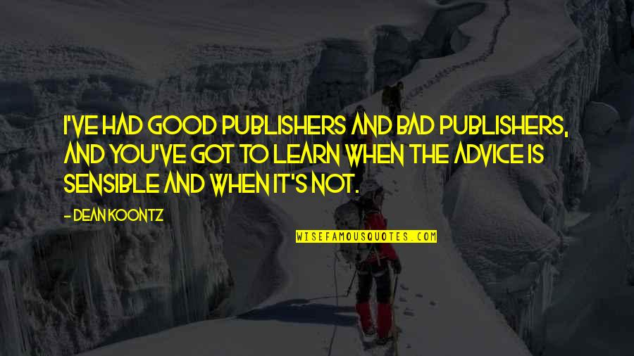 Energy Saving Short Quotes By Dean Koontz: I've had good publishers and bad publishers, and