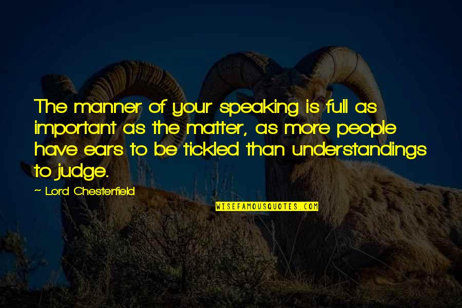 Energy Saving Short Quotes By Lord Chesterfield: The manner of your speaking is full as