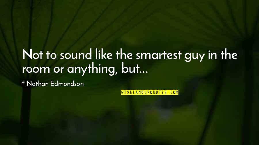 Energy Saving Short Quotes By Nathan Edmondson: Not to sound like the smartest guy in