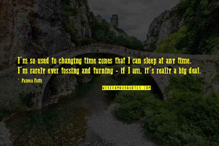 Energy Saving Short Quotes By Paloma Faith: I'm so used to changing time zones that