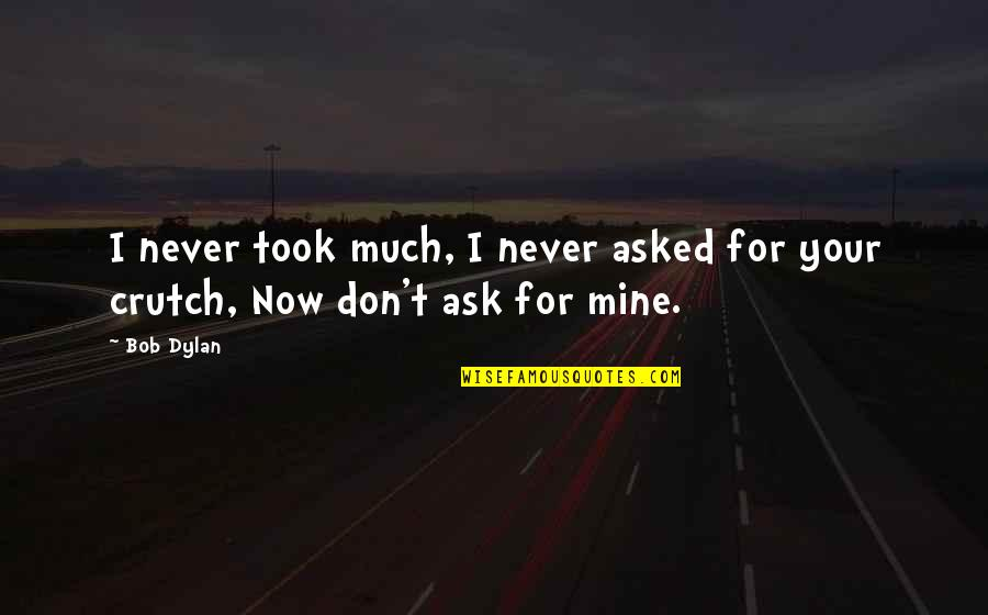 Enervating Quotes By Bob Dylan: I never took much, I never asked for