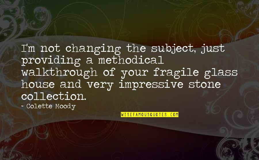 Enervating Quotes By Colette Moody: I'm not changing the subject, just providing a