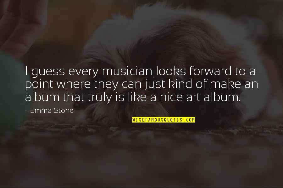 Enervating Quotes By Emma Stone: I guess every musician looks forward to a