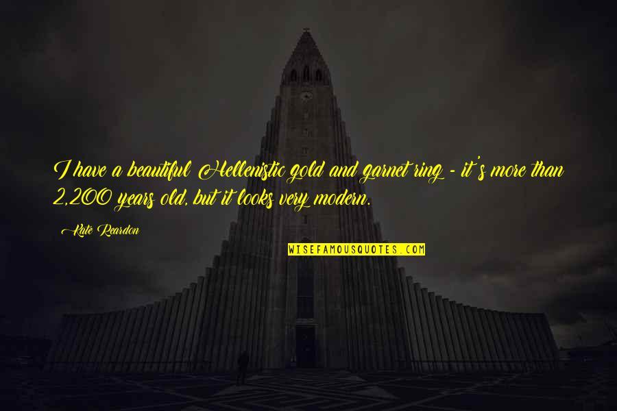 Enervating Quotes By Kate Reardon: I have a beautiful Hellenistic gold and garnet