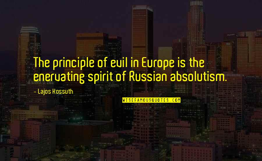 Enervating Quotes By Lajos Kossuth: The principle of evil in Europe is the