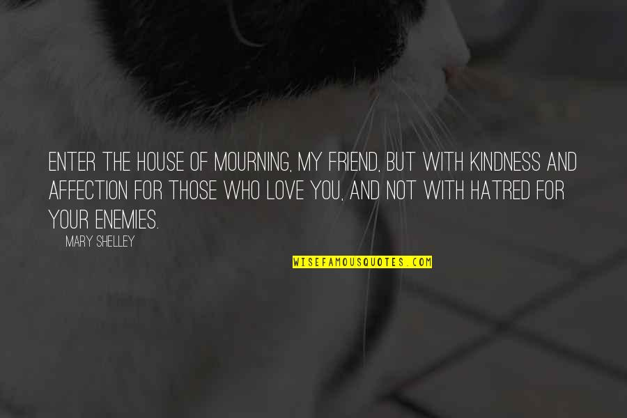 Enervating Quotes By Mary Shelley: Enter the house of mourning, my friend, but