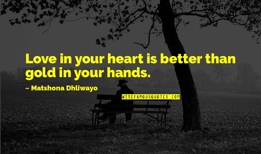 Enervating Quotes By Matshona Dhliwayo: Love in your heart is better than gold