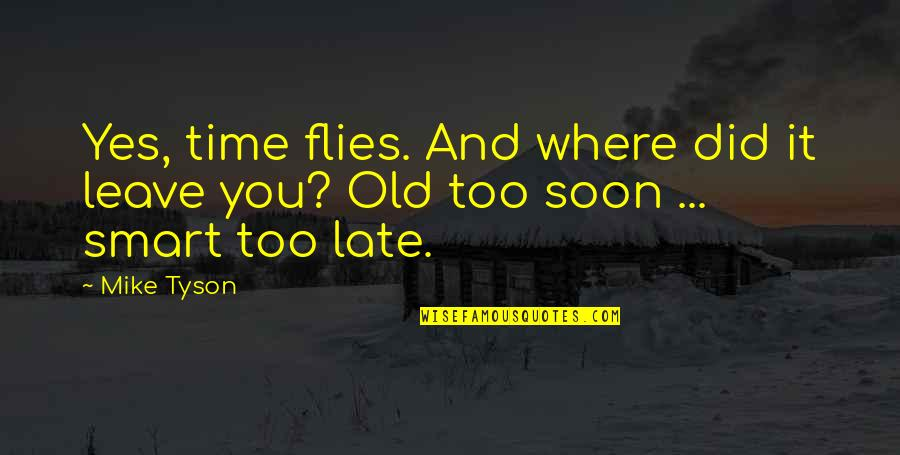 Enervating Quotes By Mike Tyson: Yes, time flies. And where did it leave