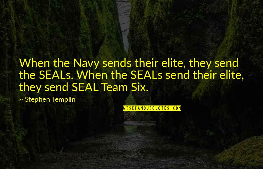 Enervating Quotes By Stephen Templin: When the Navy sends their elite, they send