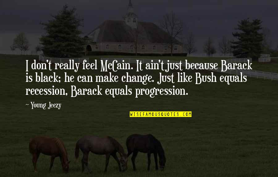 Enervating Quotes By Young Jeezy: I don't really feel McCain. It ain't just