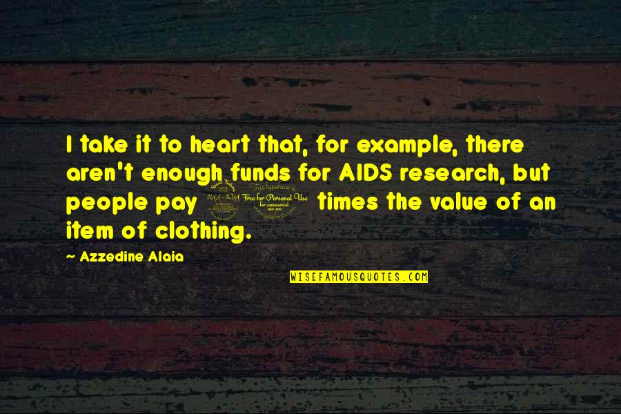 Enfeebl Quotes By Azzedine Alaia: I take it to heart that, for example,