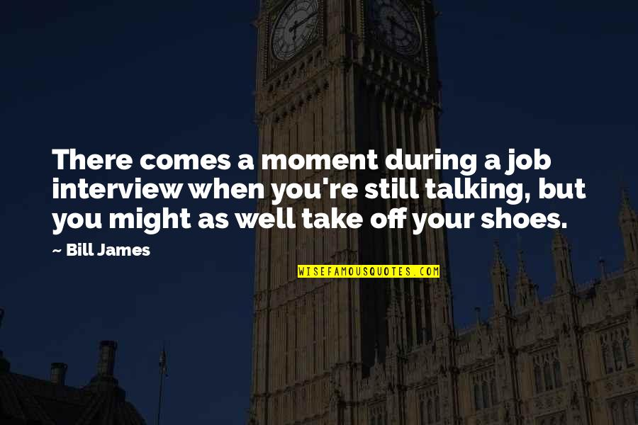 Enfeebl Quotes By Bill James: There comes a moment during a job interview