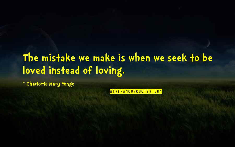 Enfeebl Quotes By Charlotte Mary Yonge: The mistake we make is when we seek