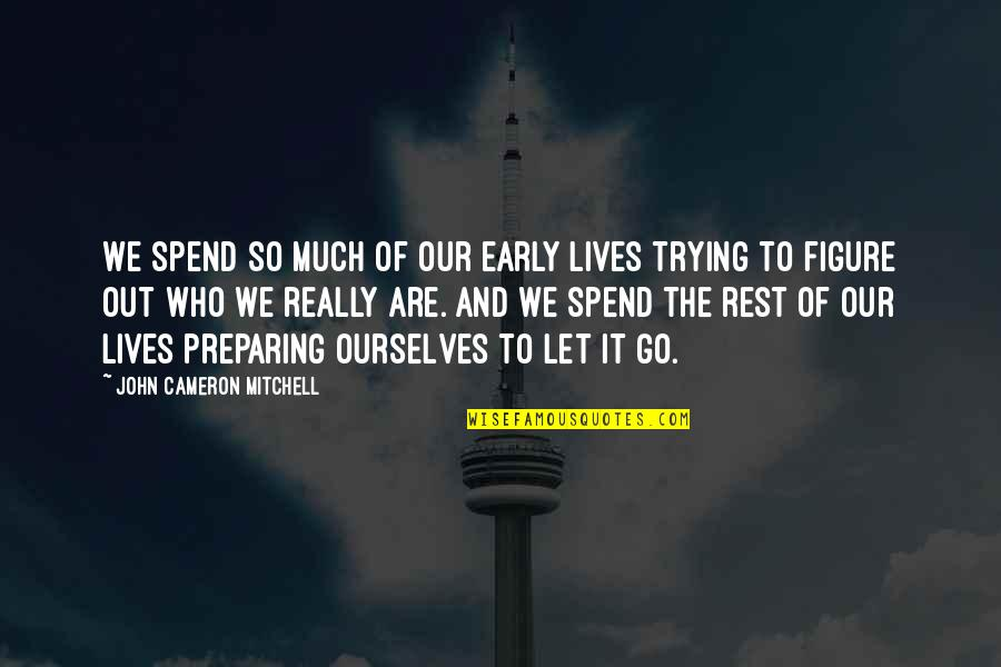 Enfeebl Quotes By John Cameron Mitchell: We spend so much of our early lives