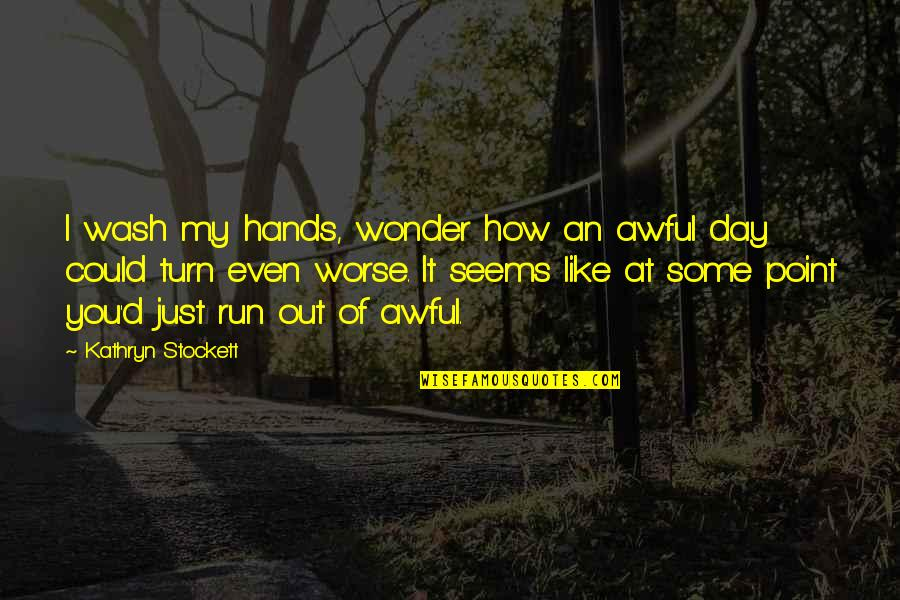 Enfeebl Quotes By Kathryn Stockett: I wash my hands, wonder how an awful